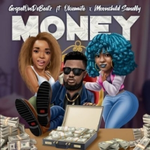 GospelOnDeBeatz - Money Ft. Okiemute &  Moonchild Sanelly